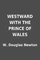 WESTWARD WITH THE PRINCE OF WALES by W.…