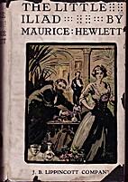 The Little Iliad by Maurice Henry Hewlett