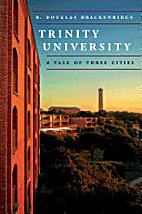 Trinity University : a tale of three cities…