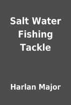 Salt Water Fishing Tackle by Harlan Major