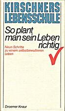 Kirschners Lebensschule I: So plant man sein…