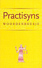 Practisyns woordenboekje, of verzameling van…