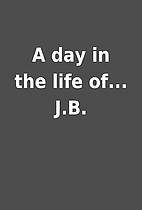 A day in the life of... J.B.