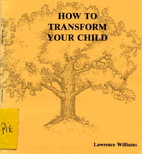 How to Transform Your Child by Lawrence…