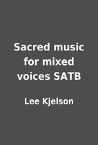 Sacred music for mixed voices SATB by Lee…
