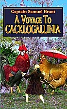 A voyage to Cacklogallinia, with a…