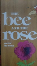 The bee and the rose by Peter De Rosa