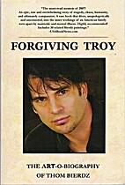 Forgiving Troy: The ART-o-biography of Thom…