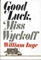 Good luck, Miss Wyckoff; a novel by William…
