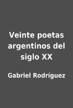 Veinte poetas argentinos del siglo XX by…