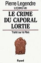 Leçons VIII. Le crime du Caporal Lortie.…