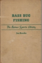 Bass bug fishing; a complete book on the…