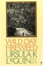 Wild Oats and Fireweed: New Poems by Ursula…