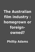 The Australian film industry : homegrown or…