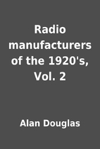 Radio manufacturers of the 1920's, Vol. 2 by…