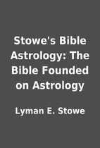 Stowe's Bible Astrology: The Bible Founded…