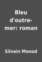 Bleu d'outre-mer: roman by Silvain…