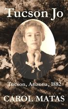 Tucson Jo: Tucson, Arizona, 1882 by Carol…