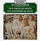 Five string quartets [CD] by Willem Pijper