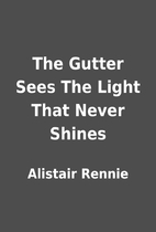 The Gutter Sees The Light That Never Shines…