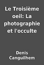 Le Troisième oeil: La photographie et…