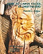 How to Carve Faces in Driftwood by Harold L.…