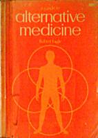 A Guide to Alternative Medicine by Robert…