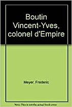 Boutin Vincent-Yves, Colonel d'Empire…