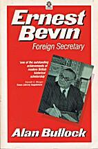 Ernest Bevin: Foreign Secretary, 1945-1951.…
