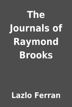 The Journals of Raymond Brooks by Lazlo…