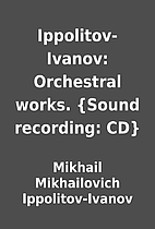 Ippolitov-Ivanov: Orchestral works. {Sound…