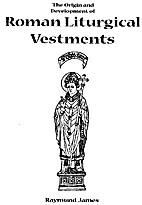 Roman Liturgical Vestments by Raymund James
