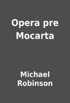 Opera pre Mocarta by Michael Robinson