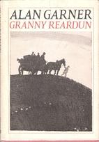 Granny Reardun by Alan Garner