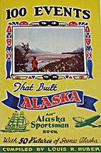 100 Events That Built Alaska by Louis R.…