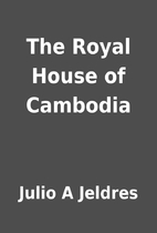 The Royal House of Cambodia by Julio A…