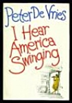 I Hear America Swinging by Peter De Vries