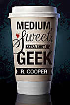Medium, Sweet, Extra Shot of Geek by R.…