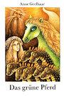 Das grüne Pferd Märchen - Anne Geelhaar