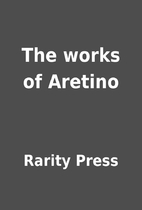 The works of Aretino by Rarity Press