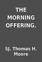 THE MORNING OFFERING. by SJ. Thomas H. Moore