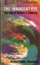 The Innocent Eye: The Life of Robert J.…