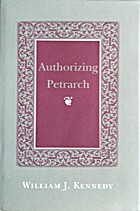 Authorizing Petrarch by William J. Kennedy
