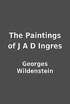 The Paintings of J A D Ingres by Georges…