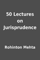 50 Lectures on Jurisprudence by Rohinton…