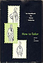 How to Tailor: A Handbook for Home Tailoring…
