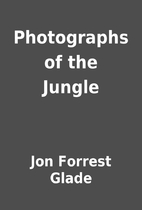 Photographs of the Jungle by Jon Forrest…