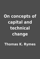 On concepts of capital and technical change…