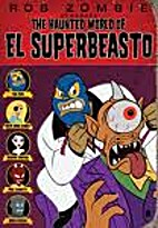 The Haunted World of el Superbeasto by Rob…
