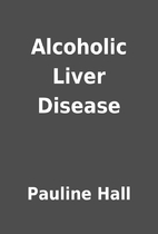 Alcoholic Liver Disease by Pauline Hall